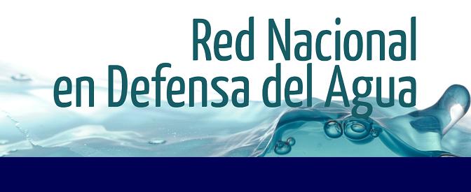 Comunicado de la Red Nacional en Defensa del Agua