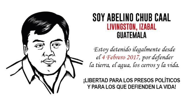 Campaña Internacional Por Abelino Chub Caal Y La Defensa De La Vida